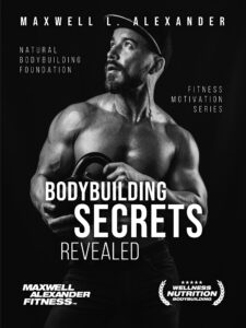 Bodybuilding Secrets Revealed – Fitness Motivation Book by Maxwell Alexander