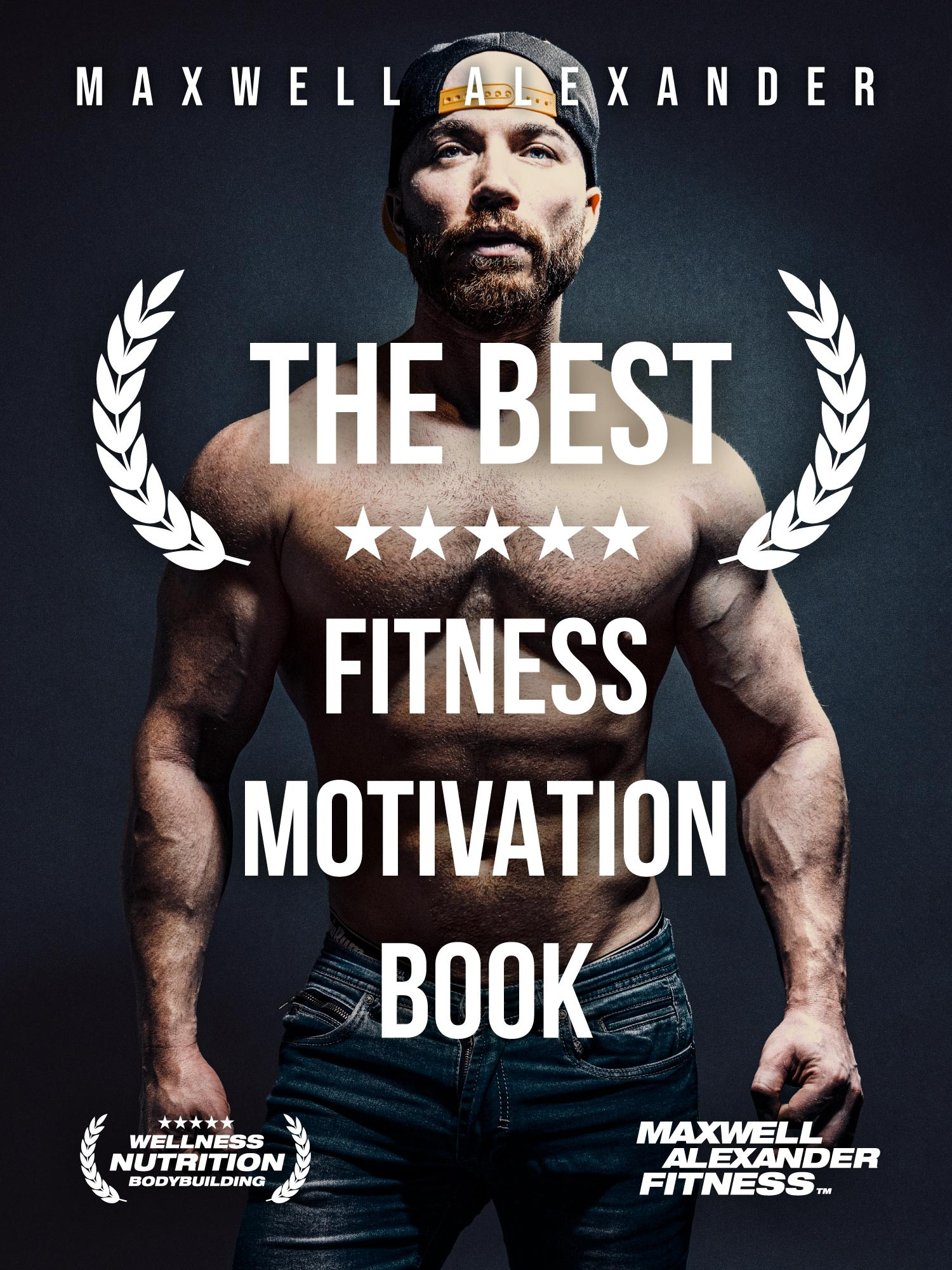 The Best Fitness Motivation Book by Bodybuilding Coach Maxwell Alexander